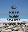 KEEP CALM HOLIDAYS STARTS  TOMORROW - Personalised Poster A1 size