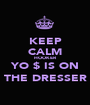 KEEP CALM HOOKER YO $ IS ON THE DRESSER - Personalised Poster A1 size