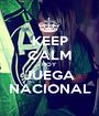 KEEP CALM HOY JUEGA NACIONAL - Personalised Poster A1 size