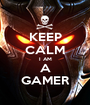 KEEP CALM I AM A GAMER - Personalised Poster A1 size
