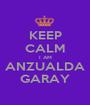 KEEP CALM I AM ANZUALDA GARAY - Personalised Poster A1 size
