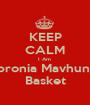 KEEP CALM I Am  Apronia Mavhunga Basket - Personalised Poster A1 size