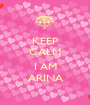 KEEP CALM .. I AM ARINA - Personalised Poster A1 size