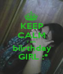 KEEP CALM I am  biirthday   GIRL :* - Personalised Poster A1 size