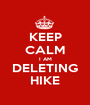 KEEP CALM I AM DELETING HIKE - Personalised Poster A1 size