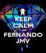 KEEP CALM I AM FERNANDO JMV - Personalised Poster A1 size