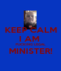 KEEP CALM I AM  FUCKING LEGAL MINISTER!  - Personalised Poster A1 size