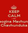 KEEP CALM I Am  Geogina Mavhunga Chavhunduka - Personalised Poster A1 size