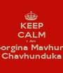 KEEP CALM I Am  Georgina Mavhunga Chavhunduka - Personalised Poster A1 size