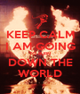 KEEP CALM I AM GOING TO BURN DOWN THE WORLD - Personalised Poster A1 size