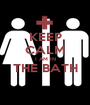 KEEP CALM I AM IN THE BATH  - Personalised Poster A1 size