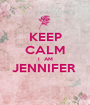 KEEP CALM I  AM JENNIFER   - Personalised Poster A1 size