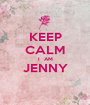 KEEP CALM I  AM JENNY  - Personalised Poster A1 size