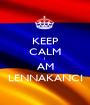 KEEP CALM I  AM LENNAKANCI - Personalised Poster A1 size