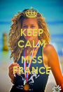 KEEP CALM I AM MISS FRANCE - Personalised Poster A1 size