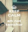 KEEP CALM i  am not kamchor - Personalised Poster A1 size
