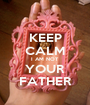 KEEP CALM I AM NOT YOUR FATHER - Personalised Poster A1 size