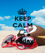 KEEP CALM I am  on a Holiday! - Personalised Poster A1 size