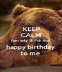 KEEP CALM I'am only 19 f*ck that  happy birthday  to me  - Personalised Poster A1 size