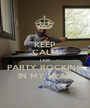 KEEP CALM I AM PARTY ROCKING IN MY HEAD - Personalised Poster A1 size