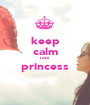 keep calm i am princess  - Personalised Poster A1 size