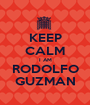 KEEP CALM I AM RODOLFO GUZMAN - Personalised Poster A1 size