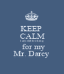 KEEP  CALM I am still looking   for my Mr. Darcy  - Personalised Poster A1 size