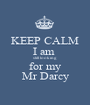 KEEP CALM I am  still looking  for my  Mr Darcy  - Personalised Poster A1 size