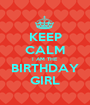 KEEP CALM I AM THE BIRTHDAY GIRL - Personalised Poster A1 size