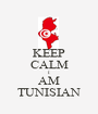 KEEP CALM I AM TUNISIAN - Personalised Poster A1 size