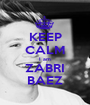 KEEP CALM I am ZABRI BAEZ - Personalised Poster A1 size