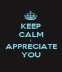 KEEP CALM I APPRECIATE YOU - Personalised Poster A1 size