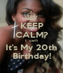 KEEP CALM? I  can't It's My 20th Birthday! - Personalised Poster A1 size