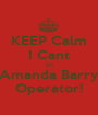 KEEP Calm I Cant Im Amanda Barry Operator! - Personalised Poster A1 size