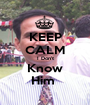 KEEP CALM I Don't Know Him  - Personalised Poster A1 size