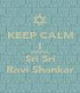 KEEP CALM I ENDRAL Sri Sri Ravi Shankar - Personalised Poster A1 size