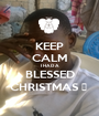 KEEP CALM I HAD A BLESSED CHRISTMAS 🎄  - Personalised Poster A1 size
