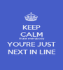 KEEP CALM I hate everybody YOU'RE JUST NEXT IN LINE - Personalised Poster A1 size