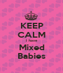 KEEP CALM I have Mixed Babies - Personalised Poster A1 size