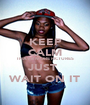 KEEP CALM I HAVE MORE PICTURES JUST  WAIT ON IT - Personalised Poster A1 size
