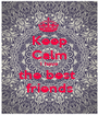 Keep Calm I have the best  friends - Personalised Poster A1 size