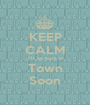 KEEP CALM I'll be back in Town Soon - Personalised Poster A1 size