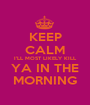 KEEP CALM I'LL MOST LIKELY KILL YA IN THE MORNING - Personalised Poster A1 size