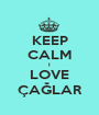 KEEP CALM I LOVE ÇAĞLAR - Personalised Poster A1 size