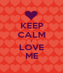 KEEP CALM I LOVE ME - Personalised Poster A1 size