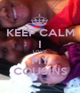 KEEP CALM I LOVE  MY COUSINS - Personalised Poster A1 size