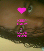 KEEP CALM I  LOVE NONI - Personalised Poster A1 size