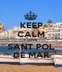 KEEP CALM I LOVE SANT POL DE MAR - Personalised Poster A1 size