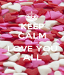 KEEP CALM I LOVE YOU ALL - Personalised Poster A1 size