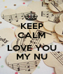 KEEP CALM I LOVE YOU MY NU - Personalised Poster A1 size